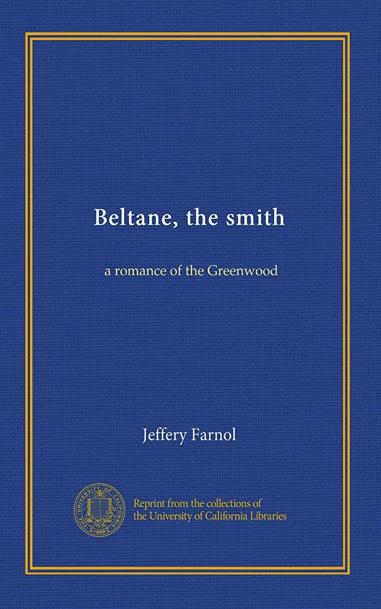 周辺スケジュール排出Beltane, the smith: a romance of the Greenwood