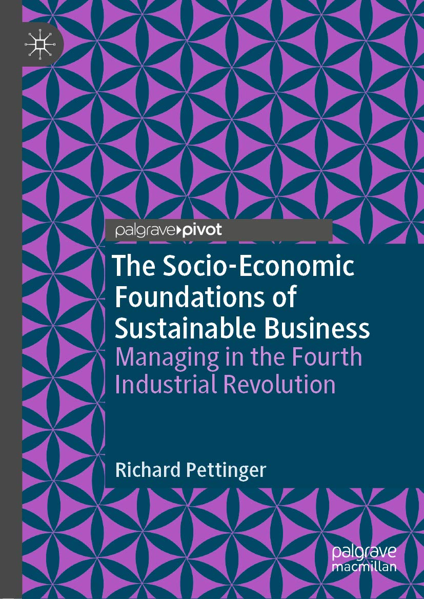 The Socio-Economic Foundations of Sustainable Business: Managing in the Fourth Industrial Revolution