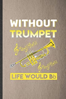 Without Trumpet Life Would Bb: Funny Music Teacher Lover Lined Notebook/ Blank Journal For Trumpet Player Student, Inspira...