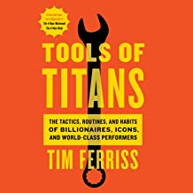 Tools of Titans: The Tactics, Routines, and Habits of Billionaires, Icons, and World-Class Performers PDF