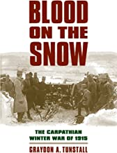 Blood on the Snow: The Carpathian Winter War of 1915 (Modern War Studies (Paperback))