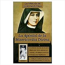 La Apostol de la Misericordia Divina: La Historia De Sor Faustina