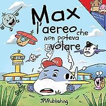 Max l'aereo che non poteva volare (Italian Edition)
