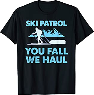 Ski Patrol, You Fall We Haul T-Shirt