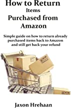 How to Return Items Purchased from Amazon: Simple guide on how to return already purchased items back to Amazon and still ...