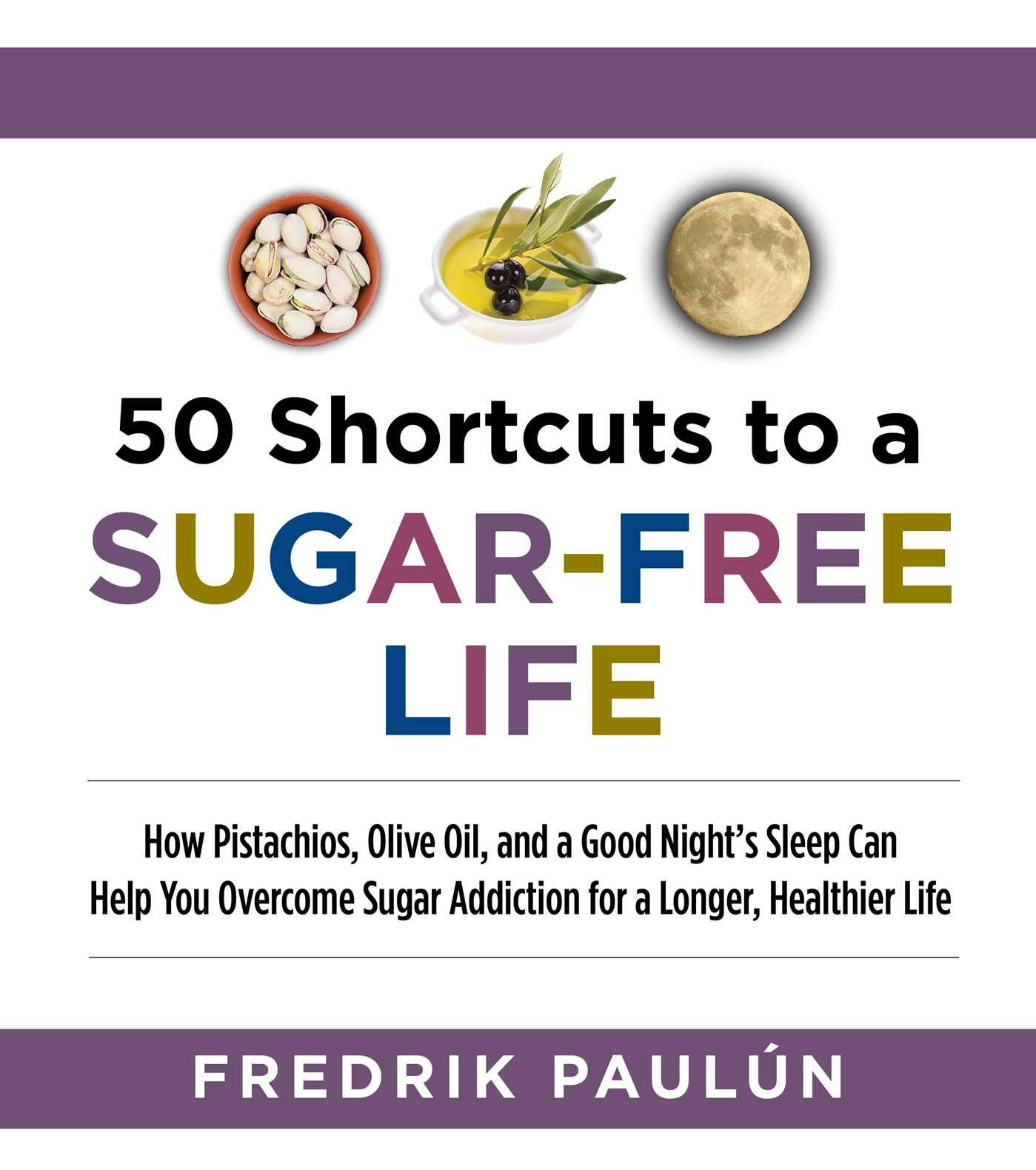Image Of50 Shortcuts To A Sugar-Free Life: How Pistachios, Olive Oil, And A Good Night's Sleep Can Help You Overcome Sugar Addicti...