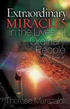 Extraordinary Miracles in the Lives of Ordinary People: Inspiring Stories of Divine Intervention
