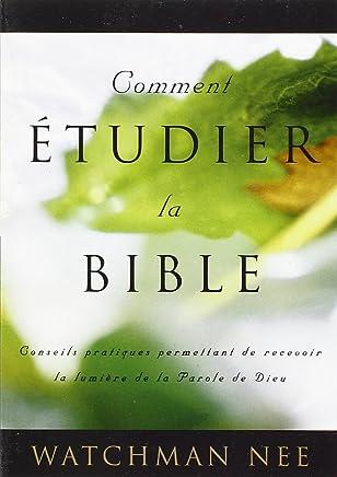 Comment étudier la Bible. Conseils pratiques permettant de recevoir la lumière de la Parole de Dieu