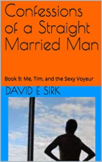 Confessions of a Straight Married Man: Book 9:  Tim and I have Fun while Stranger Watches