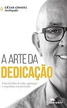 A arte da dedicação: Uma história de vida, superação e conquistas sem pretensão (Portuguese Edition)