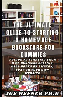 THE ULTIMATE GUIDE TO STARTING A HOMEMADE BOOKSTORE FOR DUMMIES: A Guide To Starting Your Own Business Selling Used Books ...