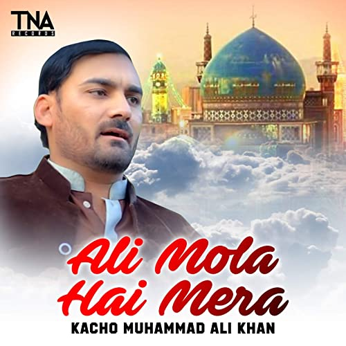 Amazon.com: Ali Mola Hai Mera: Kacho Muhammad Ali Khan: MP3 ...
