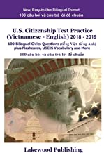 U.S. Citizenship Test Practice (Vietnamese - English) 2018 - 2019: 100 Bilingual Civics Questions plus Flashcards, USCIS Vocabulary and More (Vietnamese Edition)