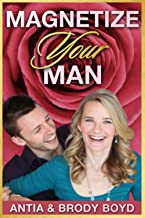 Magnetize Your Man: Attract The Right Man To Share Your Life With & Be Happier ASAP!