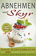 Abnehmen mit Skyr: Das Kochbuch mit 99 leckeren Skyr Rezepten inkl. 14 Tage Diätplan (German Edition)