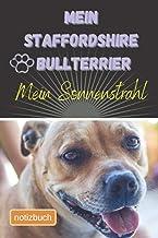 Mein Staffordshire Bull Terrier Mein Sonnenstrahl Notizbuch: Liniertes Notizbuch | Hundebild auf dem Umschlag | Staffordsh...