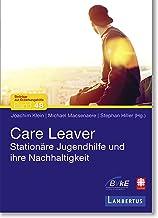 Care Leaver: Stationäre Jugendhilfe und ihre Nachhaltigkeit (Beiträge zur Erziehungshilfe 48) (German Edition)