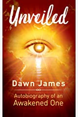 Unveiled: Autobiography of an Awakened One Kindle Edition