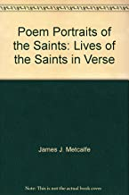 Poem Portraits of the Saints: Lives of the Saints in Verse