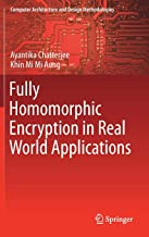 Fully Homomorphic Encryption in Real World Applications (Computer Architecture and Design Methodologies)