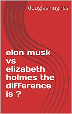 elon musk vs elizabeth holmes the difference is ?