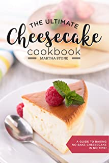 The Ultimate Cheesecake Cookbook: A Guide to Baking No Bake Cheesecake in No Time - Over 25 Delicious Cheesecake Factory R...