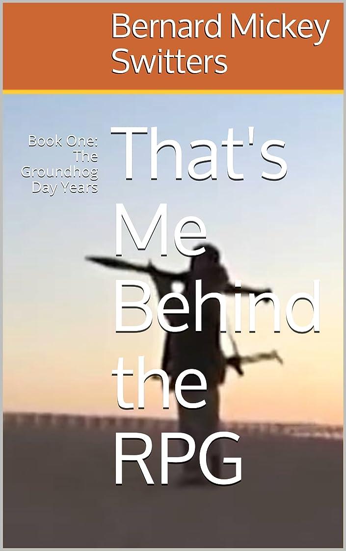 フルーツ野菜好みエジプトThat's Me Behind the RPG: Book One: The Groundhog Day Years ((Being the Adventures of an Itinerant English Language Teacher, From the Safest to the Most Dangerous Countries) 1) (English Edition)