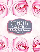 Eat Pretty Live Well • A Daily Food Journal: Diet Activity Meal Planner & Food Tracker Dairy   100+ Days Healthy Eating with Calories, Carbs, Protein, ... & Water Counter to Cultivate a Better You.
