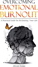Overcoming Emotional Burnout: A Practical Guide for