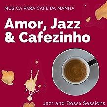 Amor, Jazz & Cafezinho: Música para Café da Manhã, Jazz and Bossa Sessions