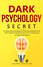 Dark Psychology Secret: The Ultimate Guide to Learning the Art of Persuasion and Manipulation, Mind Control Techniques & B...