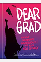 Dear Grad: Words of Wisdom and Encouragement for Your Next Journey Kindle Edition