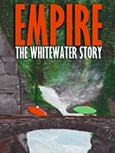 Empire: The Whitewater Story