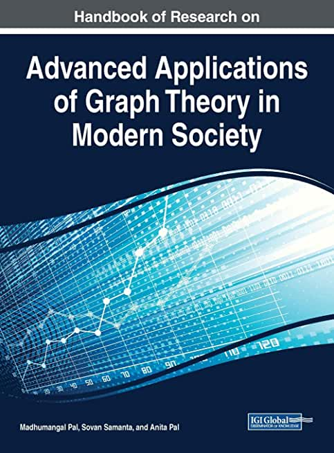 Handbook of Research on Advanced Applications of Graph Theory in Modern Society