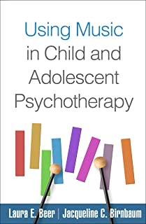 Using Music in Child and Adolescent Psychotherapy (Creative Arts and Play Therapy)