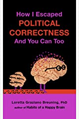 How I Escaped Political Correctness And You Can Too Kindle Edition