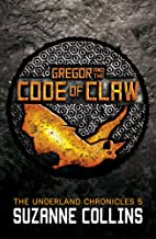 Gregor and the Code of Claw: 5 (The Underland Chronicles)