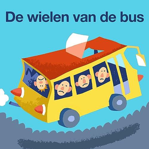 De Wielen Van De Bus By Kinderliedjes Om Mee Te Zingen On Amazon