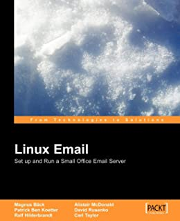 Linux Email: Set up and Run a Small Office Email Server: A simple step-by-step guide to setting up a Linux email server using the most popular free ... SquirrelMail, ClamAV and SpamAssassin