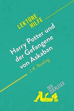 Harry Potter und der Gefangene von Askaban von J .K. Rowling (Lektürehilfe): Detaillierte Zusammenfassung, Personenanalyse und Interpretation (German Edition)