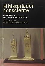 HISTORIADOR CONSCIENTE, EL: Homenaje a Manuel Pérez Ledesma (Coediciones)