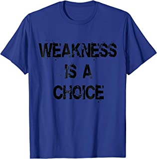C520 WEAKNESS IS A CHOICE Gym TShirt Workout Fitness MMA