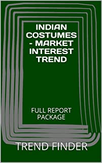 INDIAN COSTUMES – MARKET INTEREST TREND: FULL REPORT PACKAGE