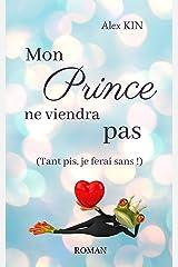 Mon prince ne viendra pas: (Tant pis, je ferai sans !) Format Kindle