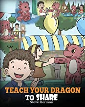 Teach Your Dragon To Share: A Dragon Book To Teach Kids How To Share. A Cute Story To Help Children Understand Sharing and Teamwork. (My Dragon Books)