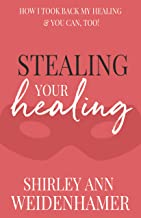 Stealing Your Healing: How I Took Back My Healing & You Can, Too!