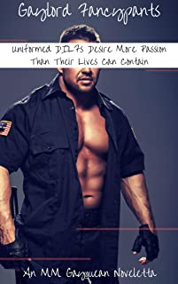 Uniformed DILFs Desire More Passion Than Their Lives Can Contain: An MM Gayquean Noveletta