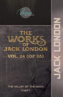 The Works of Jack London, Vol. 24 (of 25): The Valley of the Moon; Theft