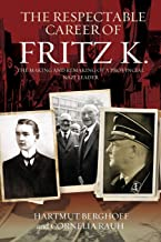 The Respectable Career of Fritz K.: The Making and Remaking of a Provincial Nazi Leader: 18