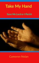TAKE MY HAND: Save Me Lord Or I Perish